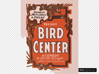 Hamlin, Mitchell & Fields Present Bird Center A Comedy By Glen Macdonough ; Based On Cartoons By John T. Mccutcheon.