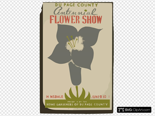 Du Page County Centennial Flower Show  / Presented By The Home Gardeners Of Du Page County, Hinsdale, June 9-10-11.