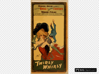 Weber & Rush Present Charles Ross & Mabel Fenton In Weber & Fields Biggest And Best Musical Production, Twirly Whirly
