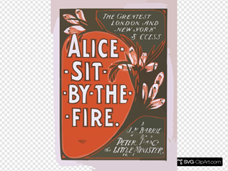 The Greatest London And New York Success, Alice Sit By The Fire By J.m. Barrie, Author Of Peter Pan, The Little Minister, Etc., Etc.