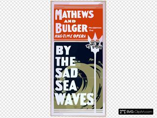 Mathews And Bulger Presenting The Rag-time Opera, By The Sad Sea Waves